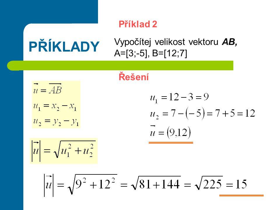 PŘÍKLADY Příklad 2 Vypočítej velikost vektoru AB, A=[3;-5], B=[12;7]